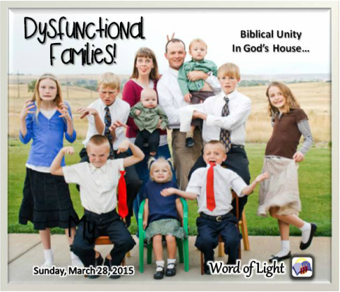 Dysfunctional Families, Biblical Unity in God's House.  A sermon from Word of Light Community Church