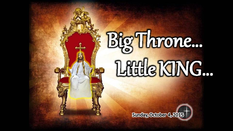 Big Throne....Little King, a sermon from Word of Light Community Church