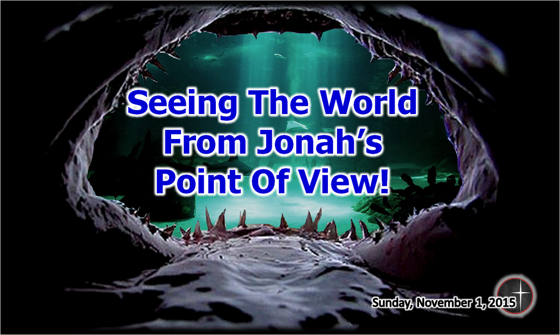 Seeing the World from Jonah's Point of View, a sermon from Word of Light Community church