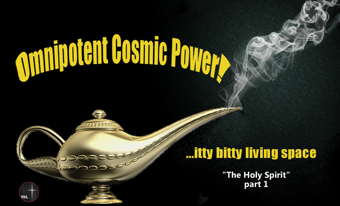 Omnipotent Cosmic Power....itty bitty living space.  The Holy Spirit part 1, a sermon from Word of Light Community Church