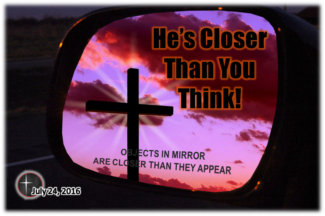 He's Closer than you think! a sermon from Word of Light Community church